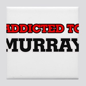 Addicted to Murray Tile Coaster
