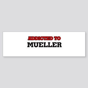 Addicted to Mueller Bumper Sticker