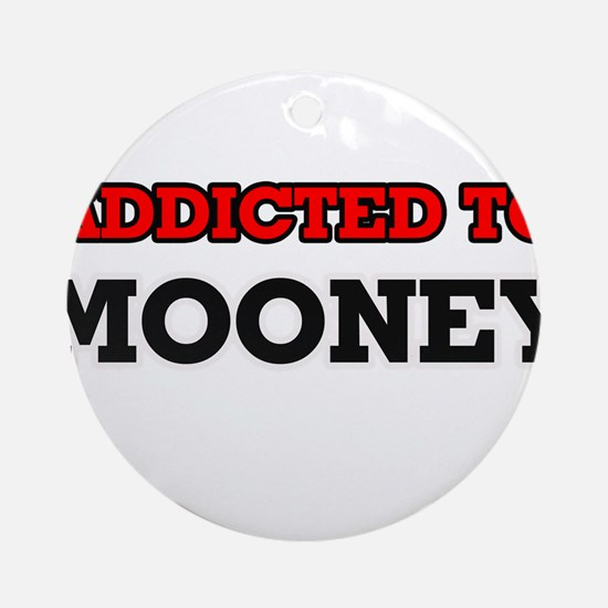 Addicted to Mooney Round Ornament