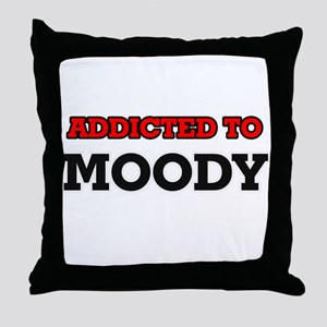 Addicted to Moody Throw Pillow