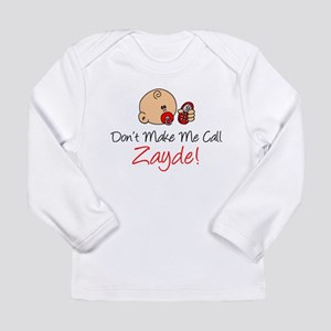 Dont Make Me Call Zayde Long Sleeve T-Shirt