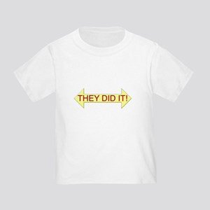 THEY DID IT! Toddler T-Shirt