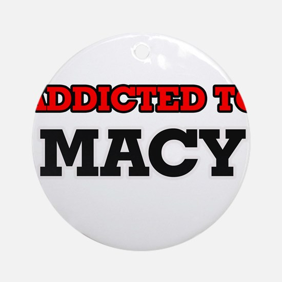 Addicted to Macy Round Ornament