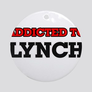 Addicted to Lynch Round Ornament