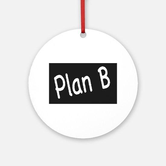 Plan B Round Ornament