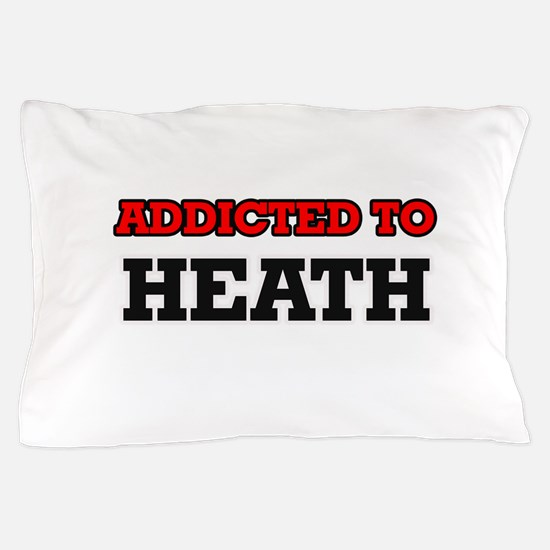 Addicted to Heath Pillow Case