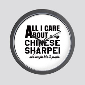 All I care about is my Chinese Sharpei Wall Clock