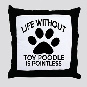 Life Without Toy Poodle Dog Is Pointl Throw Pillow