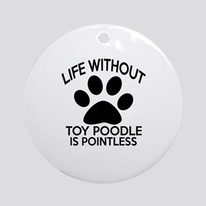 Life Without Toy Poodle Dog Is Poin Round Ornament