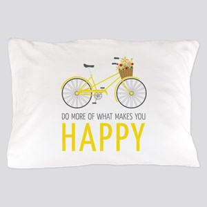 Makes You Happy Pillow Case