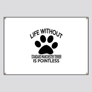 Life Without Standard Manchester Dog Is Poi Banner