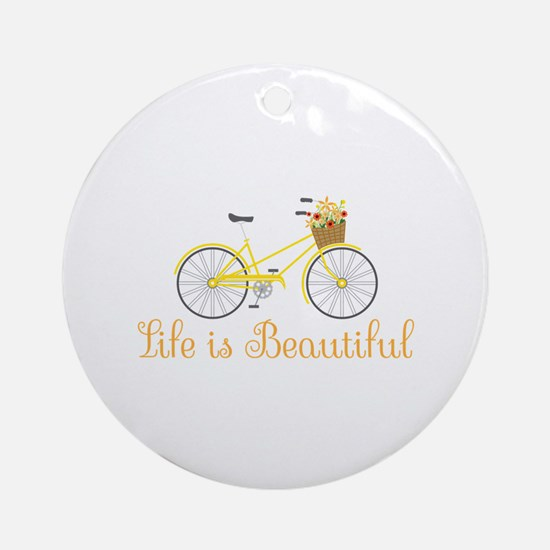 Life Is Beautiful Round Ornament