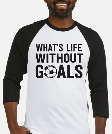 soccer - whats life without goals Baseball Jersey