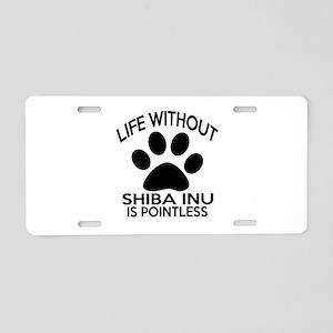 Life Without Shiba Inu Dog Aluminum License Plate