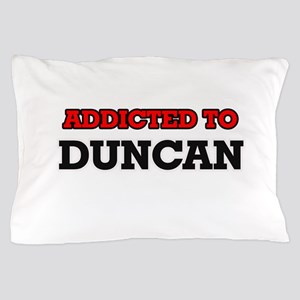 Addicted to Duncan Pillow Case
