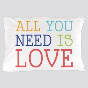 You Need Love Pillow Case