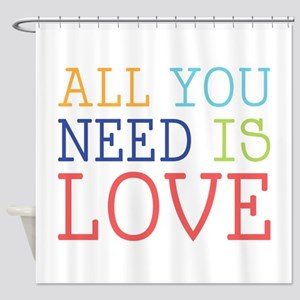 You Need Love Shower Curtain