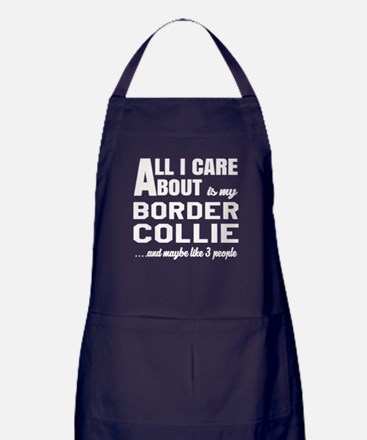 All I care about is my Border Collie Apron (dark)
