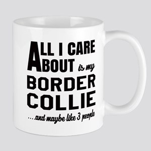 All I care about is my Border Collie Do Mug