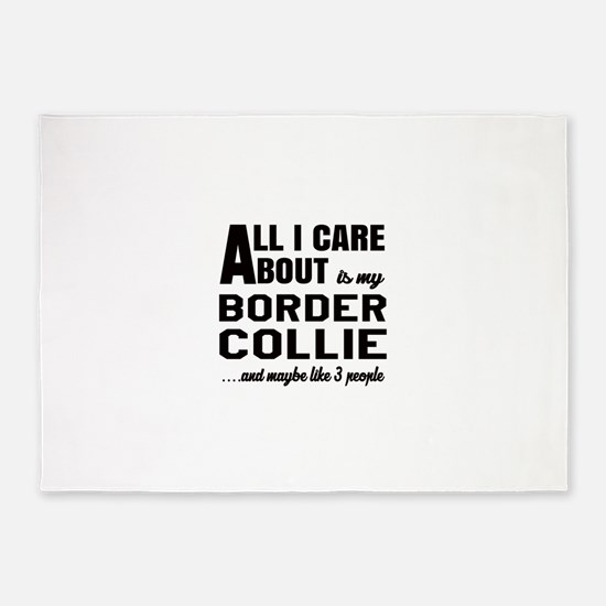 All I care about is my Border Colli 5'x7'Area Rug