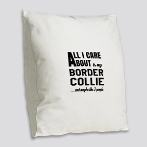 All I care about is my Border Burlap Throw Pillow