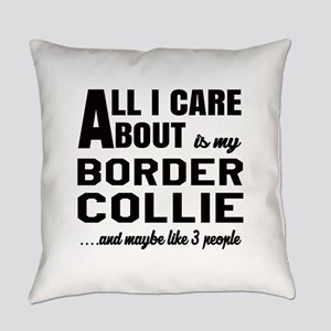 All I care about is my Border Coll Everyday Pillow