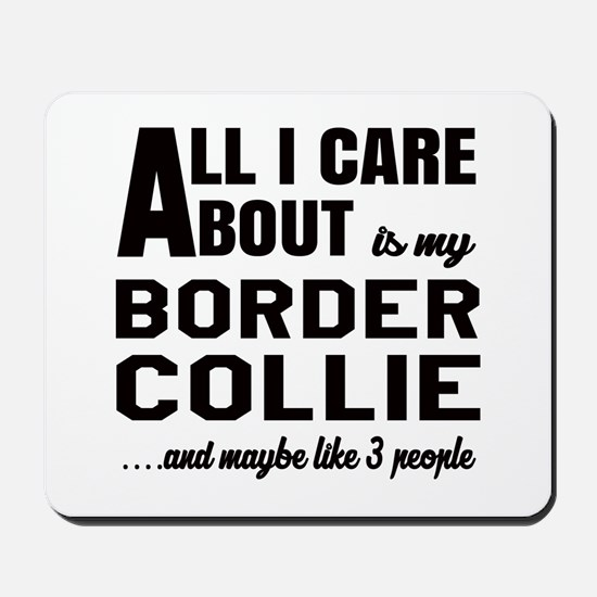All I care about is my Border Collie Dog Mousepad