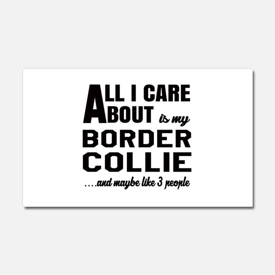 All I care about is my Border C Car Magnet 20 x 12