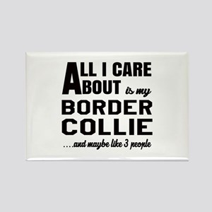All I care about is my Border Col Rectangle Magnet