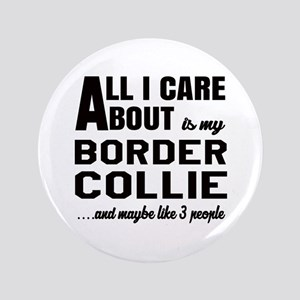 All I care about is my Border Collie Dog Button