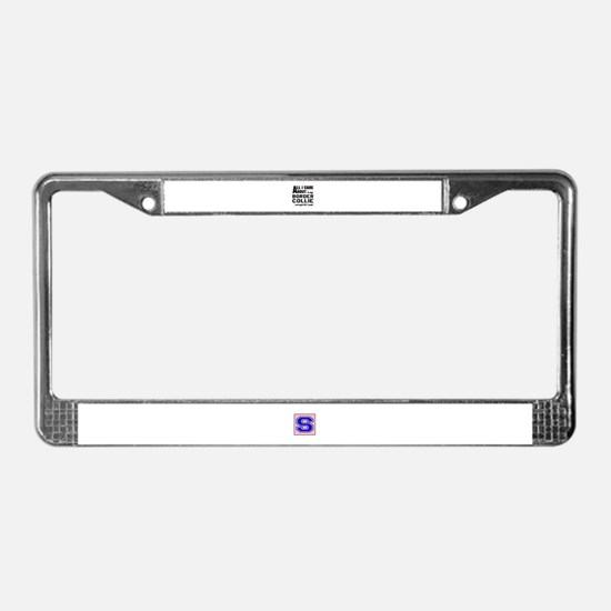 All I care about is my Border License Plate Frame