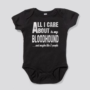All I care about is my Bloodhound Do Baby Bodysuit