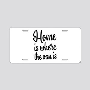 Home is where the van is Aluminum License Plate
