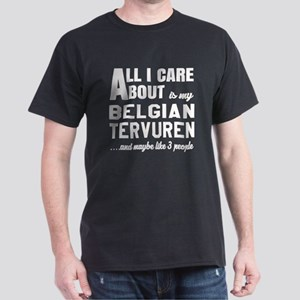 All I care about is my Belgian Tervur Dark T-Shirt