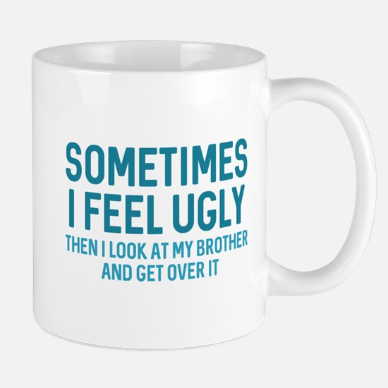 Sometimes I Feel Ugly Mug