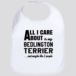 All I care about is my Bedlington Terrier Dog Bib