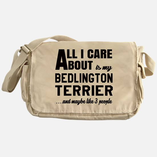 All I care about is my Bedlington Te Messenger Bag