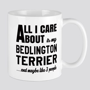 All I care about is my Bedlington Terri Mug