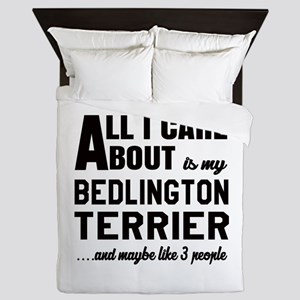 All I care about is my Bedlington Terr Queen Duvet