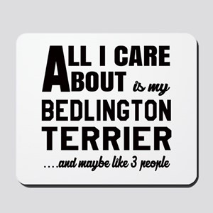 All I care about is my Bedlington Terrie Mousepad