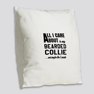 All I care about is my Bearded Burlap Throw Pillow