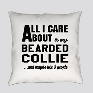 All I care about is my Bearded Col Everyday Pillow
