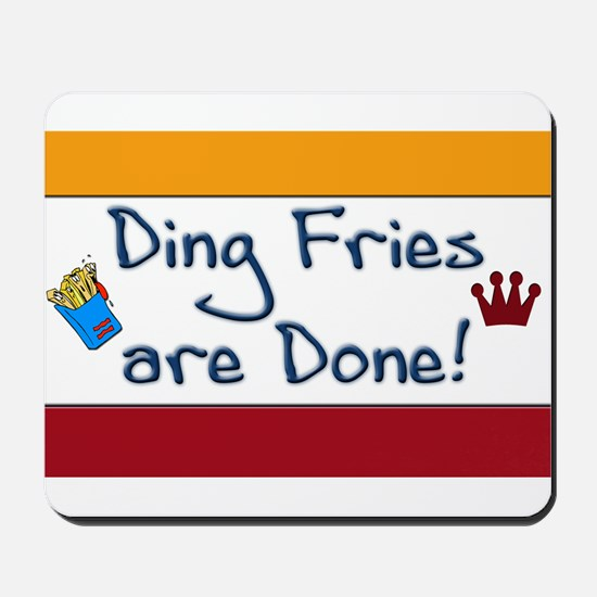 Ding Fries Are Done Mousepad