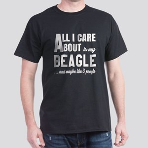 All I care about is my Beagle Dog Dark T-Shirt