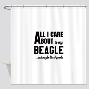 All I care about is my Beagle Dog Shower Curtain