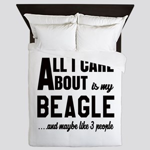 All I care about is my Beagle Dog Queen Duvet