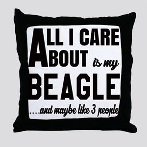 All I care about is my Beagle Dog Throw Pillow