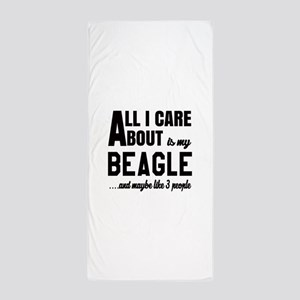 All I care about is my Beagle Dog Beach Towel