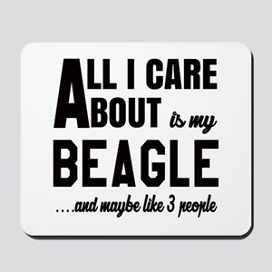All I care about is my Beagle Dog Mousepad