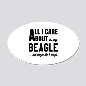 All I care about is my Beagl 20x12 Oval Wall Decal